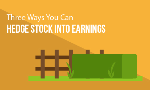 Three Ways You Can Hedge Stock Into Earnings
