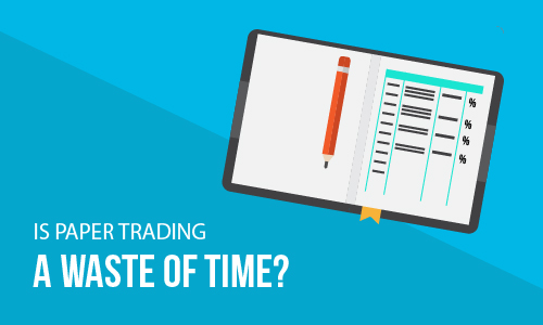 Is Paper Trading a Waste of Time?