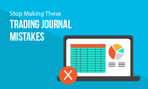 Stop Making These Trading Journal Mistakes
