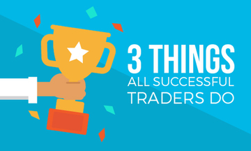 3 Things All Successful Traders Do
