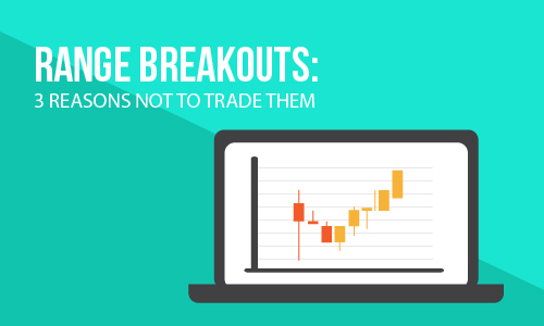 Range Breakouts: 3 Reasons NOT to Trade Them