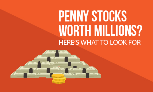 Penny Stocks worth millions? Here's what to look for