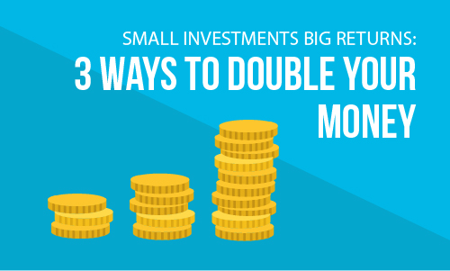 Small investments, big returns: 3 ways to double your money