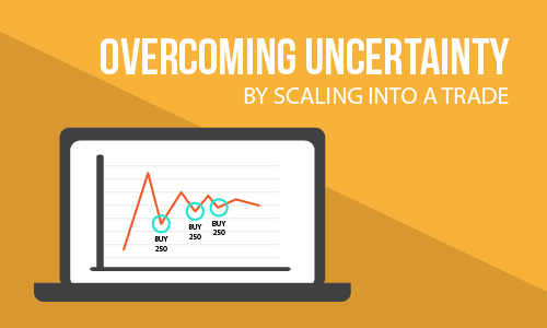 Overcome uncertainty by scaling into a trade