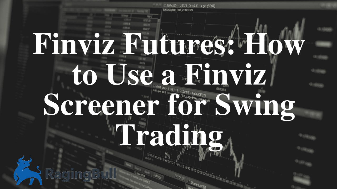 Finviz Futures: How to Use a Finviz Screener for Swing